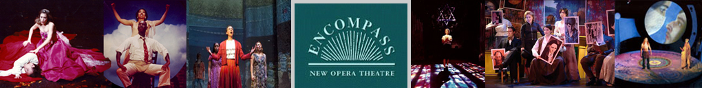 Encompass New Opera Theatre, Brooklyn, New York | Keeping American Opear Thriving! Focusing on the creation, development and production of new and classic American opera in ground-breaking productions, Encompass New Opera Theatre is one of the foremost leaders in the United States and New York City in charting a whole new ground for American Composers since 1975.